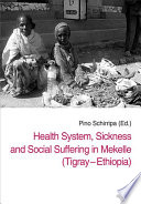 Health System, Sickness and Social Suffering in Mekelle (Tigray - Ethiopia) Pdf/ePub eBook