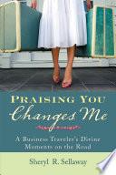 Praising You Changes Me