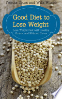 Good Diet to Lose Weight: Lose Weight Fast with Healthy Quinoa and Without Gluten