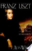 Franz Liszt  The virtuoso years  1811 1847