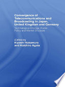 Convergence of Telecommunications and Broadcasting in Japan  United Kingdom and Germany