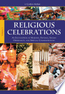 Religious Celebrations  An Encyclopedia of Holidays  Festivals  Solemn Observances  and Spiritual Commemorations  2 volumes