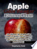 Apple Cider Vinegar Benefits  The Ultimate Tips to Apple Cider Vinegar for Weight Loss Success and Other Apple Cider Vinegar Uses With Special Focus On Vinegar Health Benefits Today