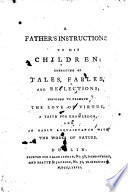 A Father S Instructions To His Children Consisting Of Tables Fables And Reflections Designed To Promote The Love Of Virtue Etc By T Percival