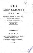 """Les Menechmes grecs, comédie en prose & en quatre actes précédés d'un prologue. Par Jean-François Cailhava. [Adapted from the """"Menaechmi"""" of Plautus.]"""