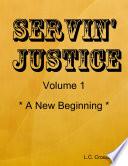 Servin  Justice   Volume 1   A New Beginning