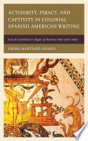 Authority  Piracy  and Captivity in Colonial Spanish American Writing