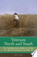Veterans North and South  The Transition from Soldier to Civilian after the American Civil War