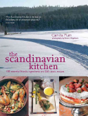 The Scandinavian Kitchen  100 Essential Nordic Ingredients and 250 Authentic Recipes