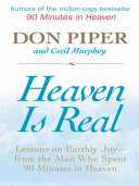 Heaven Is Real : the reality of heaven and to explain...