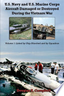 U S Navy And U S Marine Corps Aircraft Damaged Or Destroyed During The Vietnam War Volume 1 Listed By Ship Attached And By Squadron