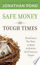 Safe Money in Tough Times: Everything You Need to Know to Survive the Financial Crisis Hitting Every Area Of Personal