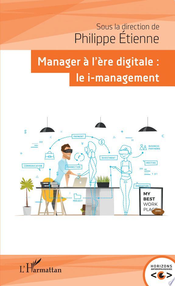 Manager à l'ère digitale : le i-management / sous la direction de Philippe Étienne ; préface de Xavier Cornu.- Paris : L'Harmattan , DL 2017