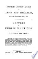 Northern Counties  Asylum for Idiots and Imbeciles  Instituted at Lancaster  Dec  21 1864  Reports of Public Meetings at Liverpool and Leeds