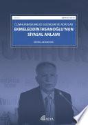 Ekmeleddin İhsanoğlu'nun Siyasal Anlamı