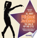 Biographies for Kids   All about Michael Jackson  The King of Pop and Style   Children s Biographies of Famous People Books
