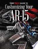 Gun Digest Guide to Customizing Your AR 15