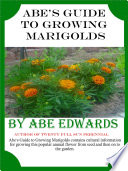 Abe S Guide To Growing Marigolds book
