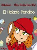 Rebekah - Niña Detective #12: El Helado Perdido