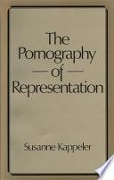 The Pornography Of Representation