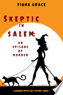 Skeptic in Salem  An Episode of Murder  A Dubious Witch Cozy Mystery   Book 1  Book PDF