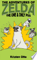 The Adventures of Zelda  The One and Only Pug