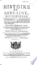 Histoire de Lorraine, depuis lʹentrée de Jules César dans les Gaules jusquʹà la cession de la L. en 1737