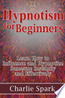 Hypnotism for Beginners  Learn How to Influence and Hypnotize Someone Instantly and Effectively