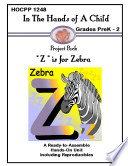 In The Hands of A Child Grades PreK 2 Project Pack  Z  is for Zebra