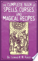 The Complete Book of Spells  Curses  and Magical Recipes