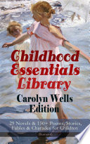Childhood Essentials Library Carolyn Wells Edition 29 Novels 150 Poems Stories Fables Charades For Children Illustrated