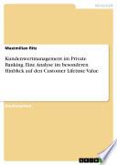 Kundenwertmanagement im Private Banking. Eine Analyse im besonderen Hinblick auf den Customer Lifetime Value