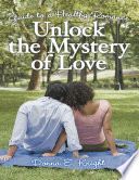Unlock The Mystery Of Love Guide To A Healthy Romance