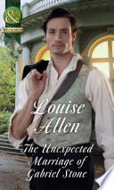 The Unexpected Marriage Of Gabriel Stone (Mills & Boon Historical) (Lords of Disgrace, Book 4) by Louise Allen