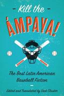 Kill the Ámpaya! Of Baseball Stories By Major Latin