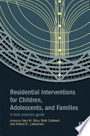 Residential Interventions for Children  Adolescents  and Families