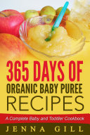 365 Days Of Organic Baby Puree Recipes  A Complete Baby and Toddler Cookbook