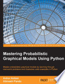 Mastering Probabilistic Graphical Models Using Python