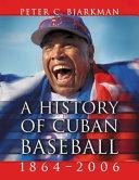 A History of Cuban Baseball  1864 2006
