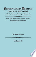 Pennsylvania German Church Records of Births, Baptisms, Marriages, Burials, Etc