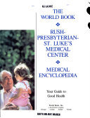 The World Book Rush-Presbyterian-St. Luke's Medical Center Medical Encyclopedia : the human body, diseases and...