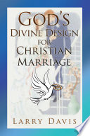 God S Divine Design For Christian Marriage