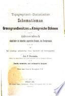 Topographisch-statistischer Schematismus des Grossgrundbesitzes im Königreiche Böhmen, zugleich Adressenbuch sämmtlicher bei demselben angestellten Beamten, des Forstpersonals, u. s. w