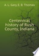 Centennial history of Rush County, Indiana