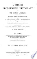 A critical pronouncing dictionary of the English language, together with ... a key to the classical pronunciation of Greek, Latin and Scripture proper names ... New edition ... by Townsend Young