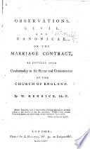 Observations, Civil And Canonical, On The Marriage Contract, As Entered Into Conformably To The Rites ... Of The Church Of England : ...