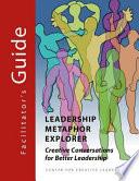 Leadership Metaphor Explorer Facilitator s Guide