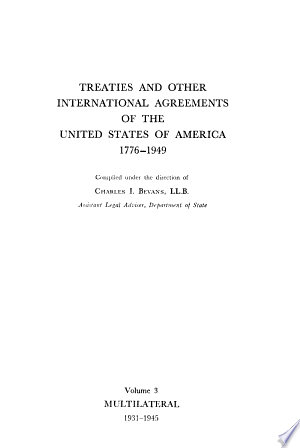 Treaties and Other International Agreements of the United States of America, 1776-1949: Multilateral, 1931-1945