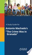 A Study Guide for Antonio Machado s  The Crime Was in Granada