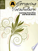 Growing Your Vocabulary  Learning from Latin and Greek Roots   Book A